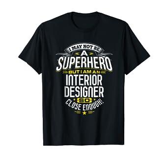 Amazon Com Interior Designer T Shirt Gift Idea Superhero Designer Shirt Clothing