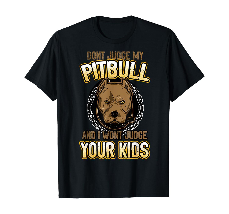 Don't Judge My Pit Bull I Won't Judge Your Dog American Shirts