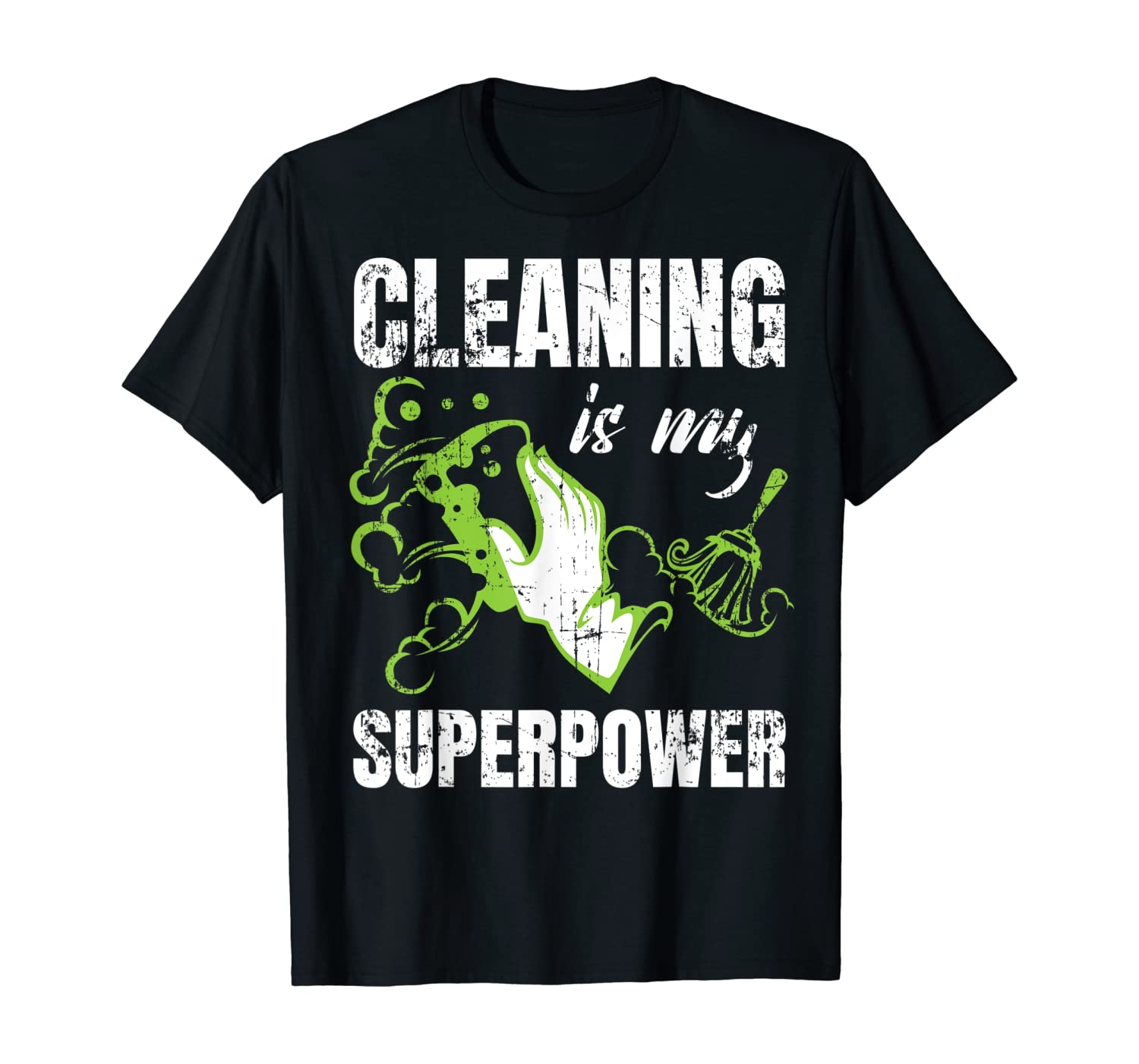 Funny Cleaning is My Superpower Scrubbing Clean Home Gift T-Shirt