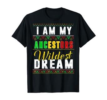 I Am My Ancestors Wildest Dream Black History Month T-Shirt