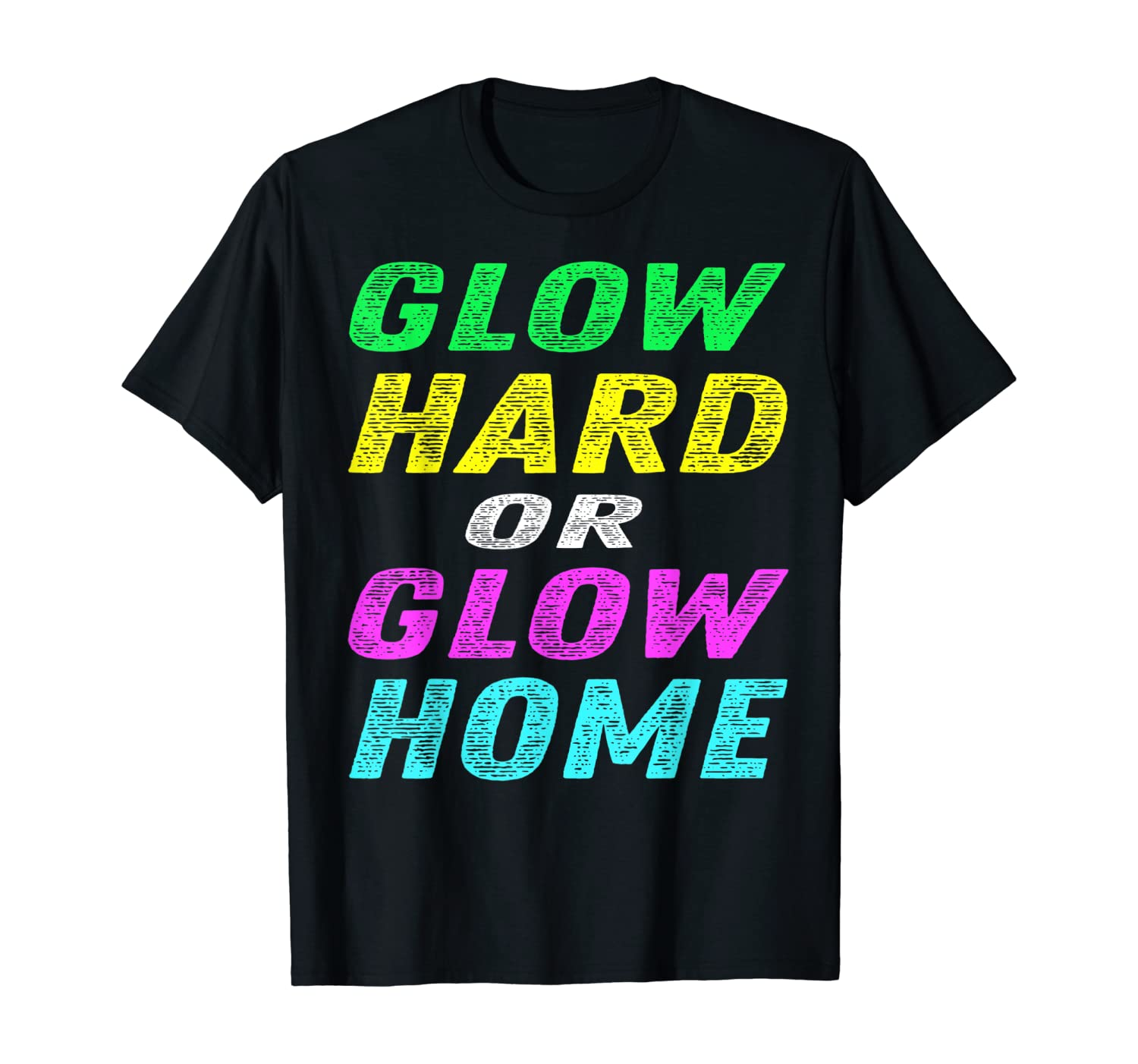 Glow Hard or Glow Home T-Shirt Party Rave Vintage