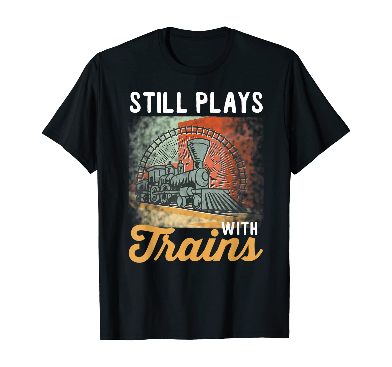 Vintage Train Design Still Plays With Trains T-Shirt
