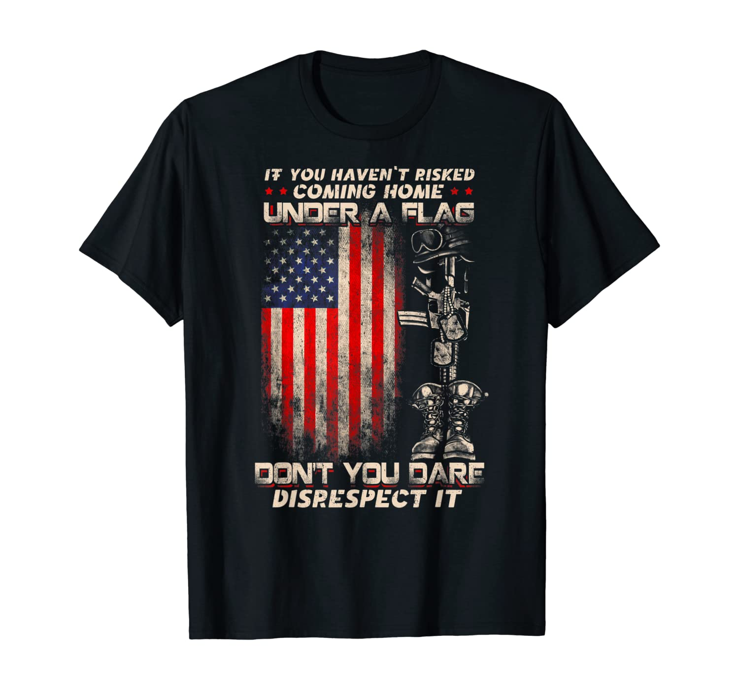 If You Haven't Risked Coming Home Under A American Flag T-Shirt