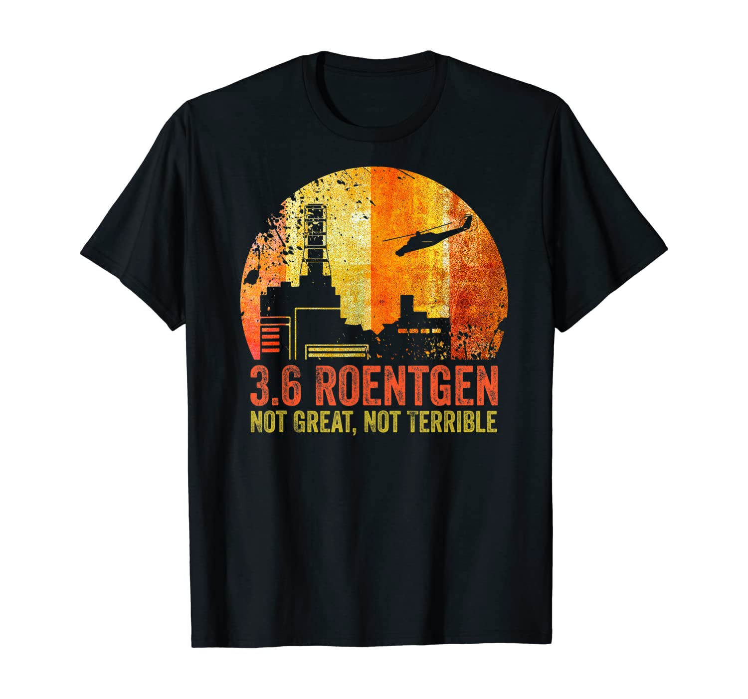 3.6 Roentgen Not Great, Not Terrible Chernobyl Vintage Gift T-Shirt