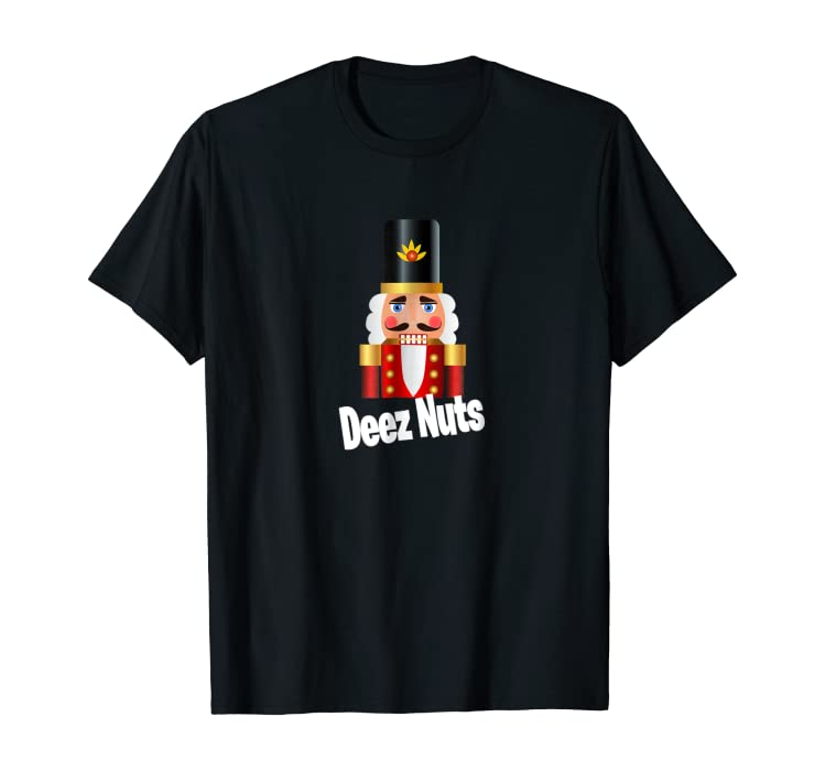 738f0a67f Amazon.com: Deez Nuts Shirt Funny Nutcracker Christmas Sayings Men Humor:  Clothing