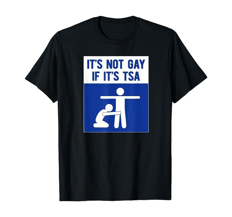 e6a3112965 Amazon.com: It's Not Gay If It's TSA T-Shirt THE ORIGINAL: Clothing