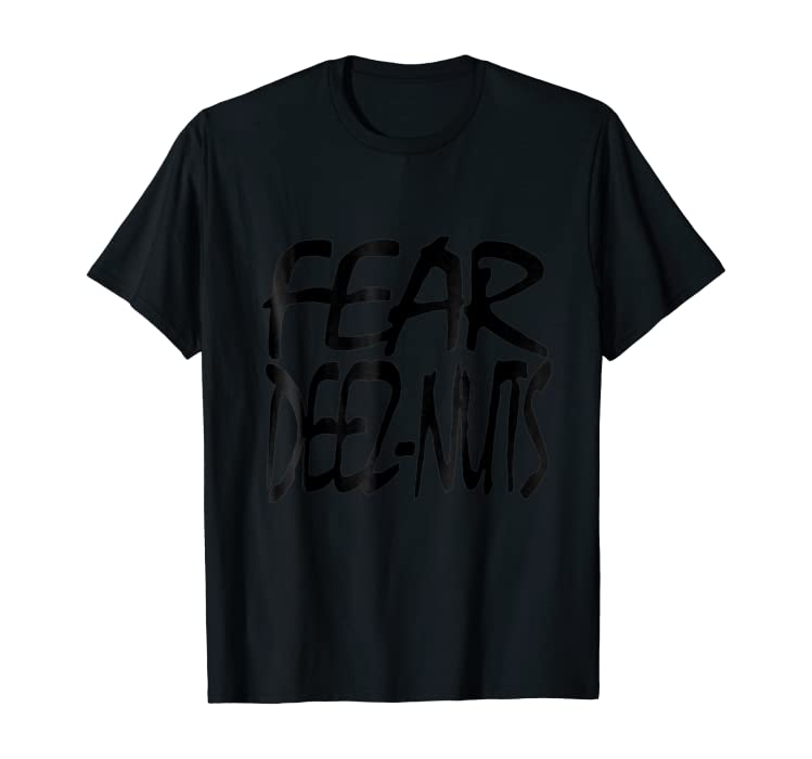 Amazon com: Fear deez nuts joke Tshirt: Clothing