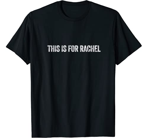 This Is For Rachel T Shirt