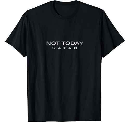 Not Today Satan Christian T Shirt
