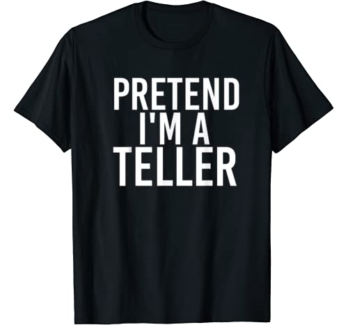 Pretend I'm A Teller Halloween Diy Costume Party Gift T Shirt