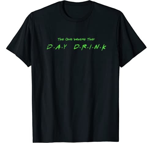 Day Drink St Patricks Day Green Lucky Gift For Bar Crawl T Shirt