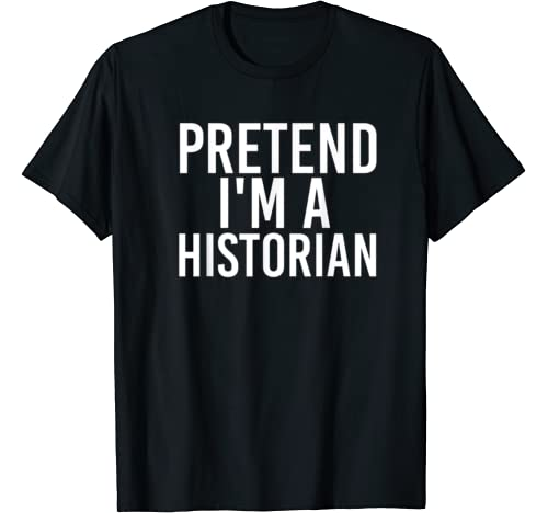 Pretend I'm A Historian Halloween Diy Costume Party Gift T Shirt
