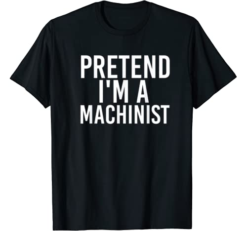 Pretend I'm A Machinist Halloween Diy Costume Party Gift T Shirt