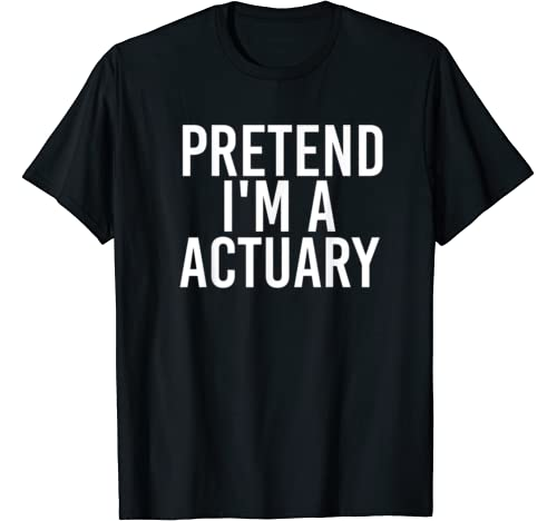 Pretend I'm A Actuary Halloween Diy Costume Party Gift T Shirt