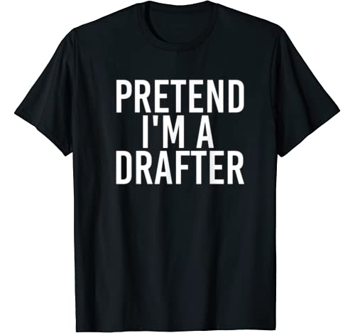 Pretend I'm A Drafter Halloween Diy Costume Party Gift T Shirt