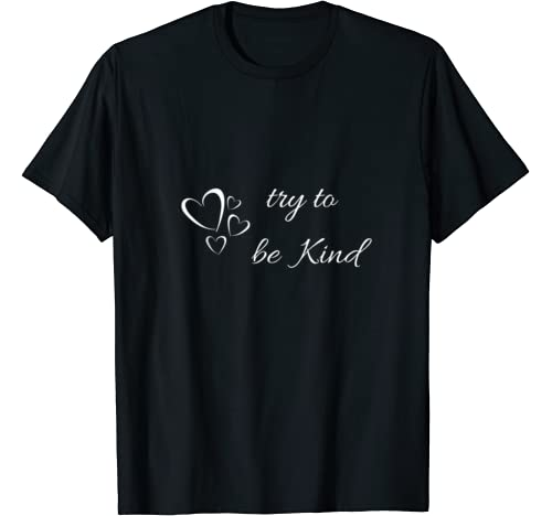 Try To Be Kind Saying Design T Shirt