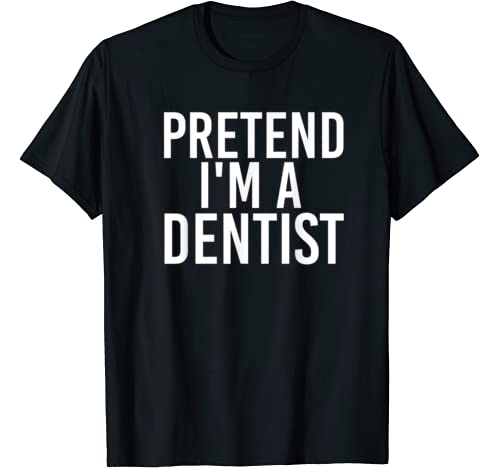 Pretend I'm A Dentist Halloween Diy Costume Party Gift T Shirt