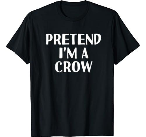 Pretend I'm A Crow Funny Halloween Diy Costume T Shirt