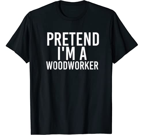 Pretend I'm A Woodworker Halloween Diy Costume Party Gift T Shirt