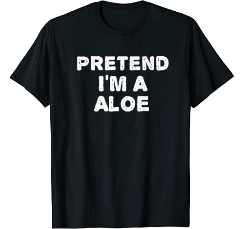 Pretend I'm A Aloe Funny Halloween Diy Costume T Shirt