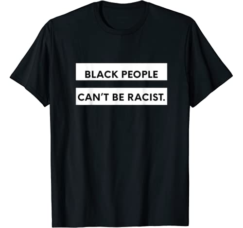 Black History Month Shirts   Black People Can't Be Racist T Shirt