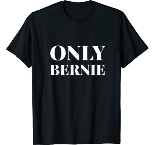 Only Bernie Sanders 2020 #Onlybernie T Shirt