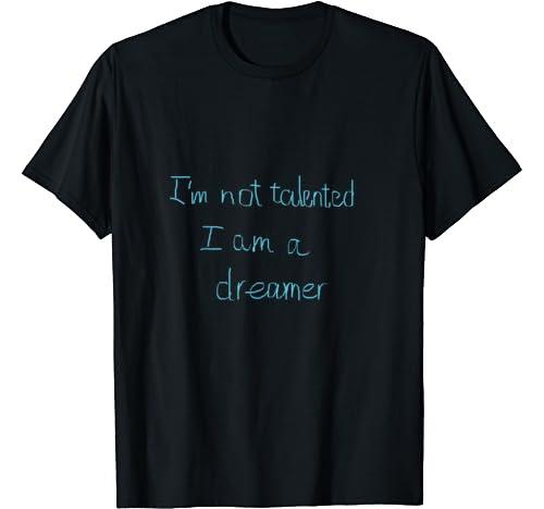 I Am Not Talented I Am A Dreamwalker T Shirt