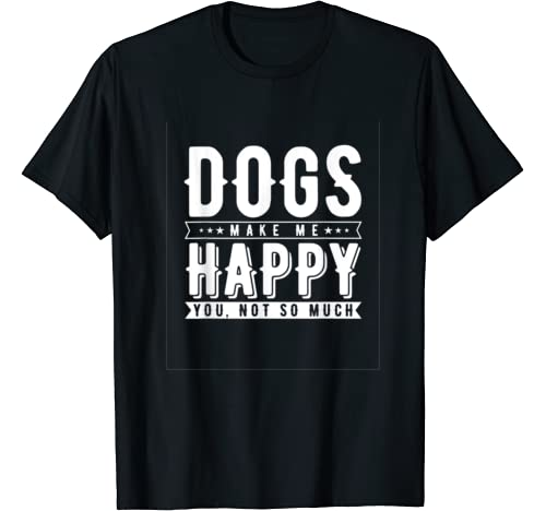 Dog Lover, Dogs Make Me Happy You Not So Much, Dog Owner T Shirt