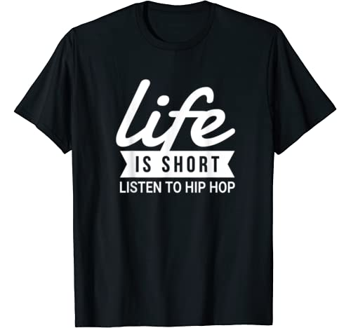 Fun Dancer Life Is Short Listen To Hip Hop Motivational Gift T Shirt