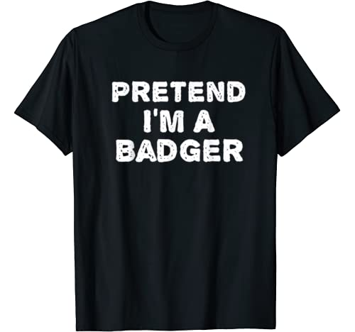 Pretend I'm A Badger Funny Halloween Diy Costume T Shirt