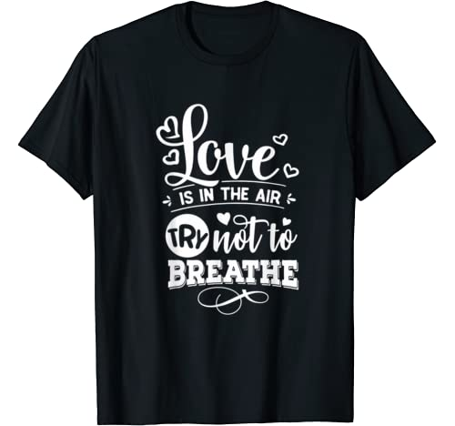 Anti Valentines Day Gifts   Love Is In The Air Don't Breathe T Shirt