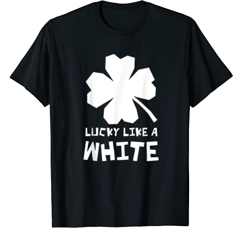 Lucky Like A White Shamrock St Patricks Day T Shirt