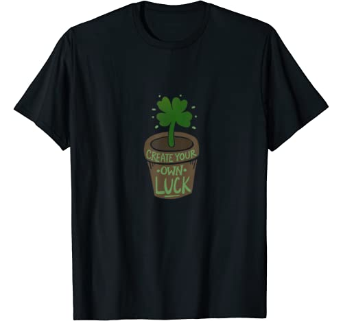Create Your Own Luck Fun St. Patrick's Day T Shirt