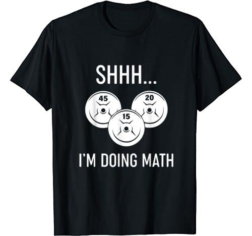 Shhh I'm Doing Math Weightlifting Funny Gift For Women Men T Shirt