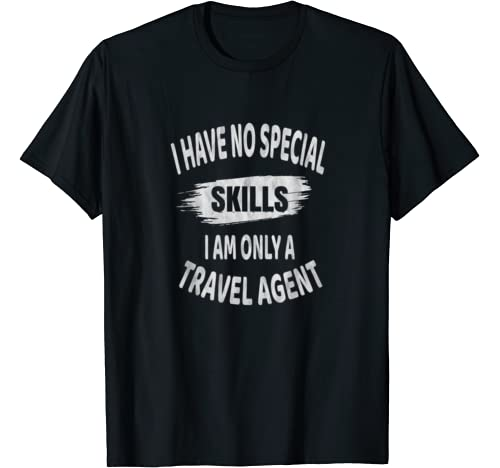 I Have No Special Skills I Am Only A Travel Agent T Shirt