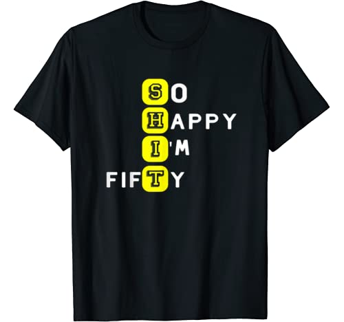 Shit 50 Years Old Sarcastic So Happy I'm Fifty 50th Birthday T Shirt