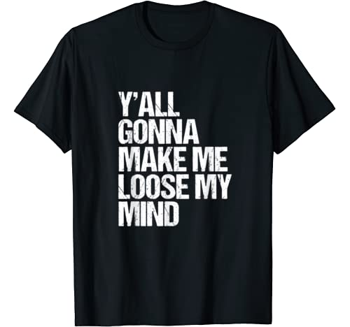 Y'all Gonna Make Me Lose My Mind For The Office T Shirt