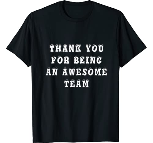 Thank You For Being An Awesome Team. Best Gift For Colleague T Shirt