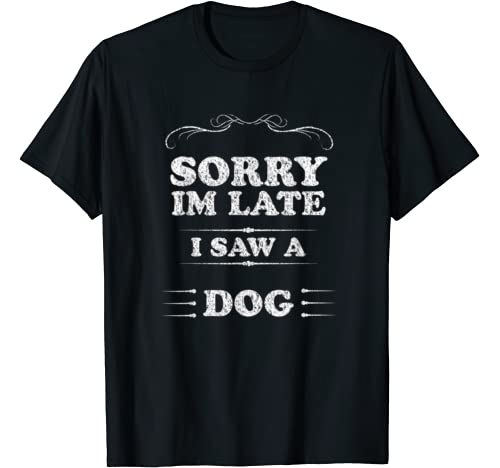 Funny Sorry I'm Late I Saw A Dog, Vintage Dogs Lover Gift T Shirt