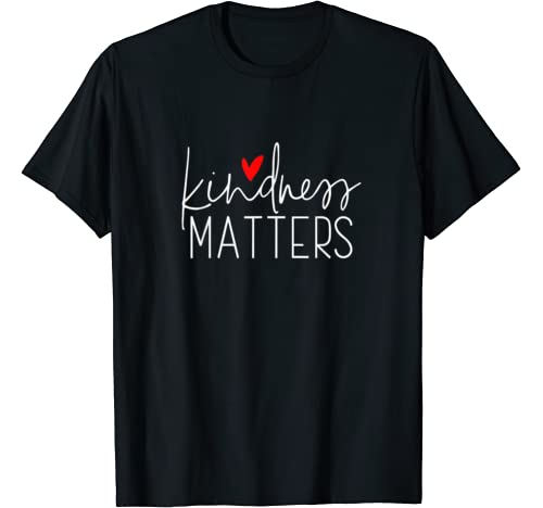 Kindness Matters, Kindness Apparel, Choose Kind, Be Kind T Shirt