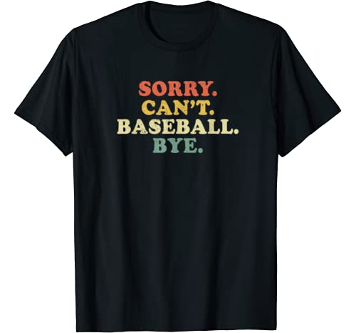 Sorry Can't Baseball Bye Funny Vintage Retro Distressed Gift T Shirt