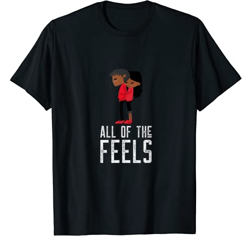 All The Feels Love Valentines Day T Shirt