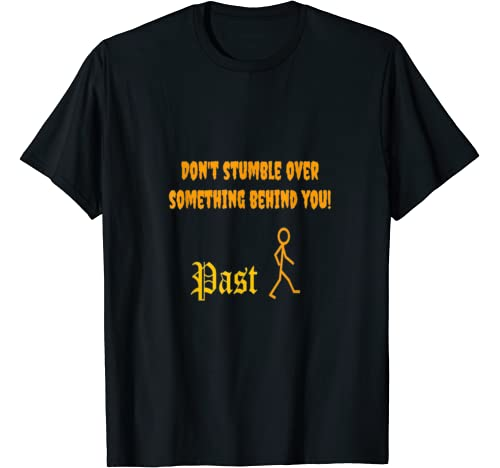 Don't Stumble Over Something Behind You! Past T Shirt