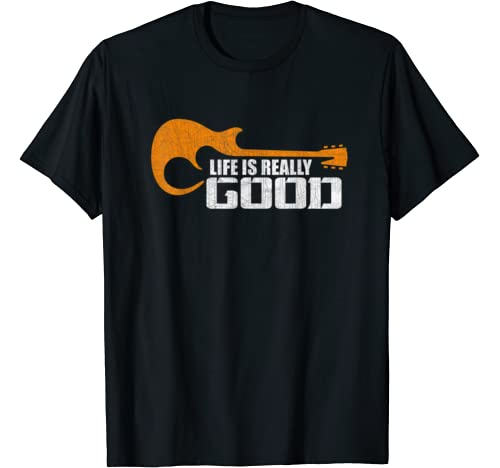 Life Is Really Good Gift Funny Bass Guitar Music Guitarist T Shirt