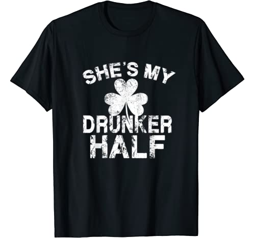 She's My Drunker Half Funny Couples St. Patrick's Day T Shirt