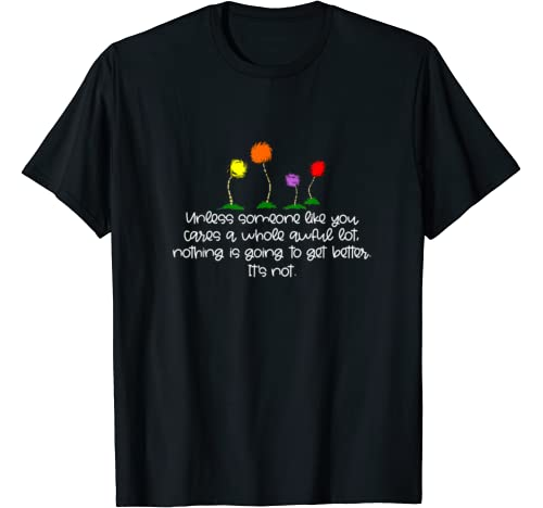 Unless Someone Like You Cares A Whole Awful Lot | Earth Day T Shirt