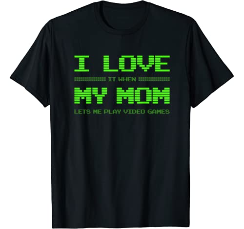 I Love It When My Mom Lets Me Play Video Games Funny Gift T Shirt