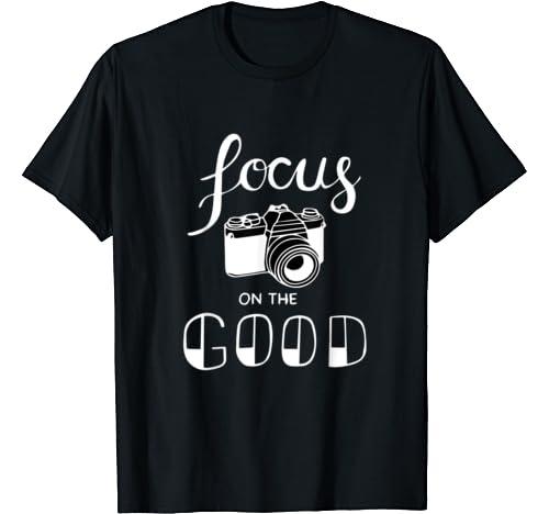 Focus On The Good Tshirt Funny Gift For Women Men T Shirt