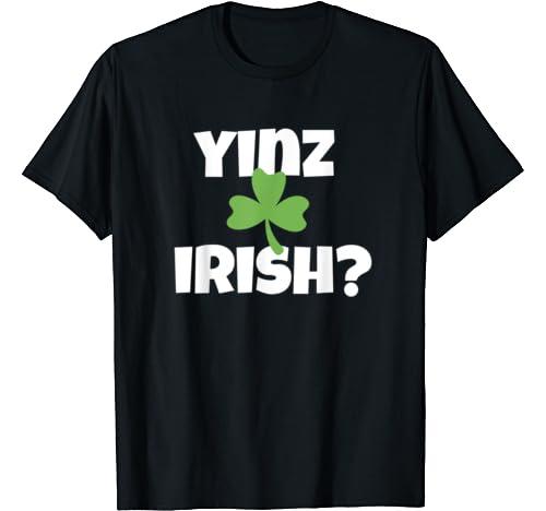 Yinz Irish Funny Pittsburgh St Patricks Day Shamrock Green T Shirt