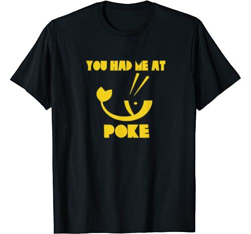 You Had Me At Poke Bowl Funny Gift Food Sushi Fish T Shirt